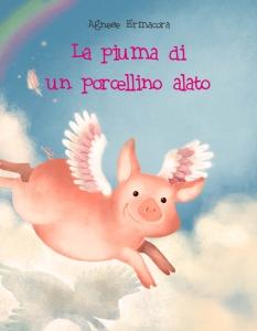 Agnese Ermacora, La piuma di un porcellino alato, Narcissus.me, 2013